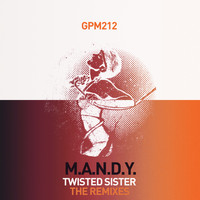 M.A.N.D.Y. - Twisted Sister (The Remixes)
