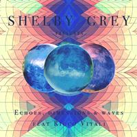 Shelby Grey - Echoes Dimensions & Waves