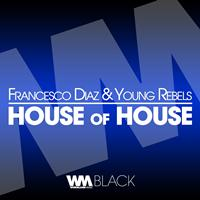 Francesco Diaz, Young Rebels - House Of House (Explicit)