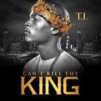 T.I. - Can't Kill the King (Explicit)