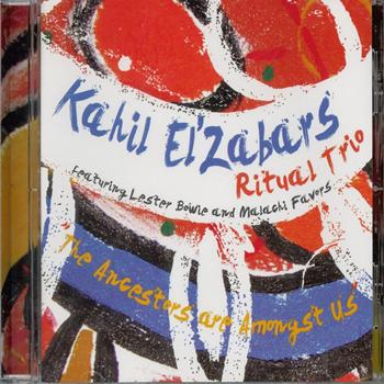 Kahil El'Zabar's Ritual Trio - The Ancestors Are Amongst Us
