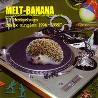 Melt-Banana - 13 Hedgehogs (MxBx Singles 1994-1999)
