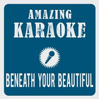 Amazing Karaoke - Beneath Your Beautiful (Karaoke Version) (Originally Performed By Labrinth & Emeli Sandé)