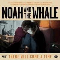 Noah and the Whale - There Will Come A Time
