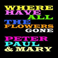 Peter Paul & Mary - Where Have All the Flowers Gone
