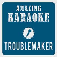 Amazing Karaoke - Troublemaker (Karaoke Version) (Originally Performed By Olly Murs & Flo Rida)