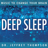 Dr. Jeffrey Thompson - Music To Change Your Brain: Deep Sleep