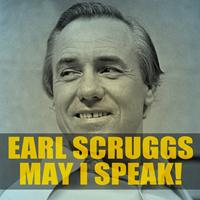 Earl Scruggs - Earl Scruggs: May I Speak!