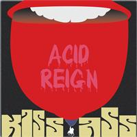 Acid Reign - Kiss Ass (Explicit)