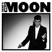 Willy Moon - Here's Willy Moon (Deluxe Edition)