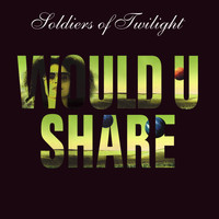 Soldiers of Twilight - Would U Share