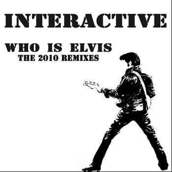 Interactive - Who Is Elvis? (The 2010 Remixes)