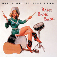 Nitty Gritty Dirt Band - Bang Bang Bang