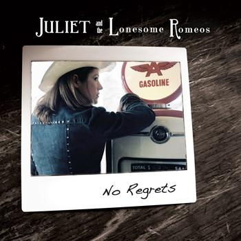 Juliet and the Lonesome Romeos - No Regrets