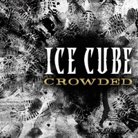 Ice Cube - Crowded (Explicit)