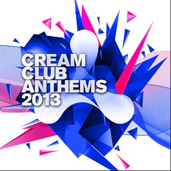 Various Artists - Cream Club Anthems 2013