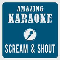 Amazing Karaoke - Scream & Shout (Karaoke Version) (Originally Performed By will.i.am & Britney Spears)