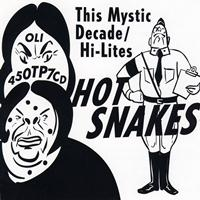 Hot Snakes - This Mystic Decade / Hi-Lites