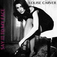 Louise Carver - Say It to My Face