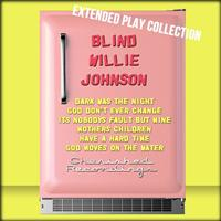 Blind Willie Johnson - Blind Willie Johnson: The Extended Play Collection