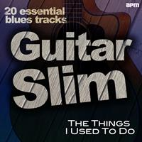 Guitar Slim - The Things I Used to Do - 20 Essential Blues Tracks