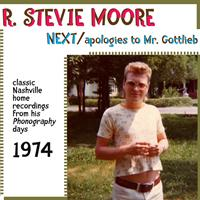 R. Stevie Moore - Next / Apologies to Mr. Gottlieb (Classic Nashville Recordings from His Phonography Days)