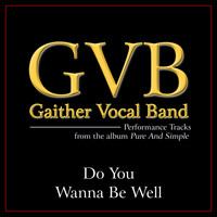 Gaither Vocal Band - Do You Wanna Be Well (Performance Tracks)