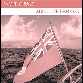 Work Drugs - Absolute Bearing