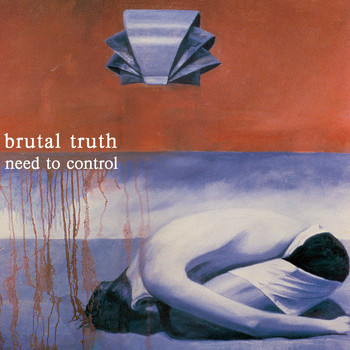 Brutal Truth - Need to Control (Redux)