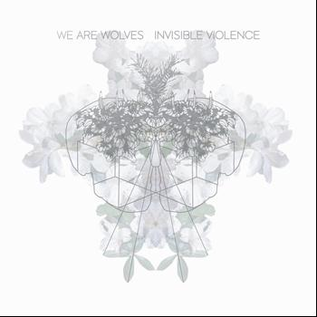 We Are Wolves - Invisible Violence