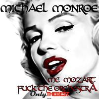 Michael Monroe - Me Mozart / Fuck the Orchestra