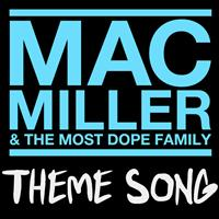 Mac Miller - Mac Miller & The Most Dope Family Theme Song