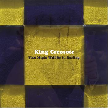 King Creosote - That Might Well Be It, Darling