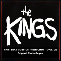 The Kings - This Beat Goes On/Switchin' To Glide (Original Radio Seque)
