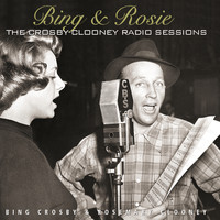 Bing Crosby - Bing & Rosie: The Crosby - Clooney Radio Sessions