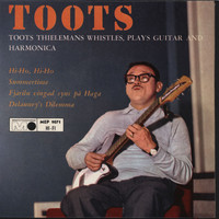 Toots Thielemans - Whistles, Plays Guitar And Harmonica
