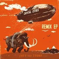 Capital Cities - Safe And Sound Remix EP