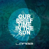 Lange - Our Brief Time In The Sun