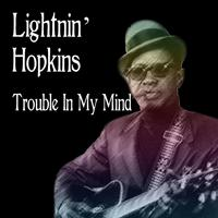 Lightning Hopkins - Trouble In My Mind
