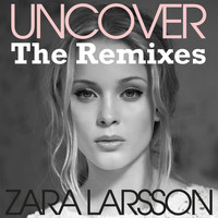 Zara Larsson - Uncover (The Remixes)