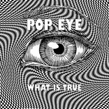 Pop Eye - What Is True - Single