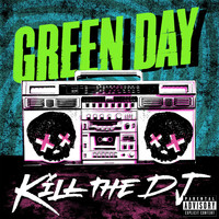 Green Day - Kill The DJ (Explicit)