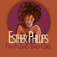 Esther Phillips - I'm a Bad Bad Girl