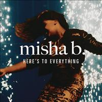 Misha B - Here's To Everything (Ooh La La)