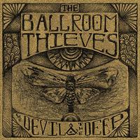 The Ballroom Thieves - The Devil & The Deep