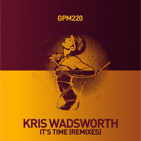 Kris Wadsworth - It's Time (Remixes)
