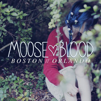 Moose blood - Boston/Orlando