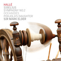 Hallé & Sir Mark Elder - Sibelius: Symphony No.2, The Oceanides, Pohjola's Daughter