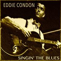 Eddie Condon - Eddie Condon Singin' the Blues