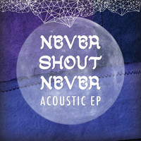 Never Shout Never - Acoustic EP (Explicit)